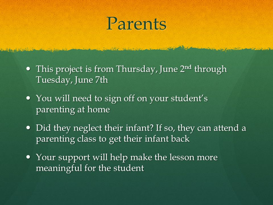 Parents This project is from Thursday, June 2nd through Tuesday, June 7th. You will need to sign off on your student's parenting at home.