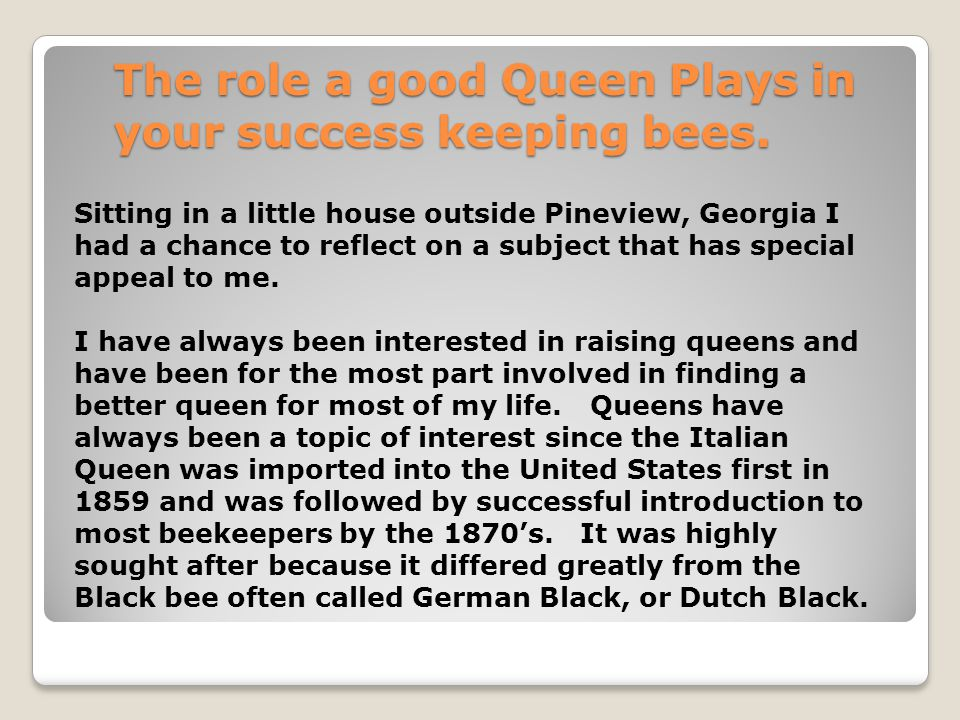 The role a good Queen Plays in your success keeping bees.