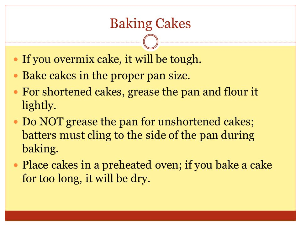 Baking Cakes If you overmix cake, it will be tough.