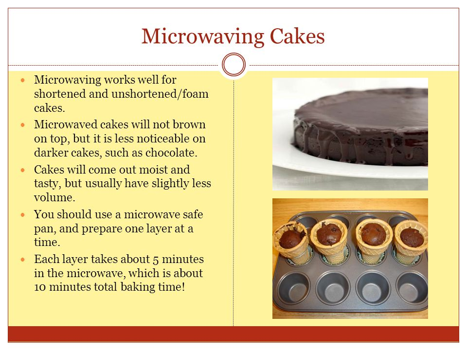 Microwaving Cakes Microwaving works well for shortened and unshortened/foam cakes.