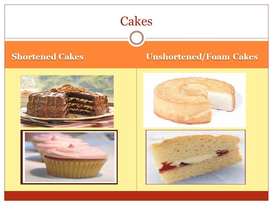 Cakes Shortened Cakes Unshortened/Foam Cakes