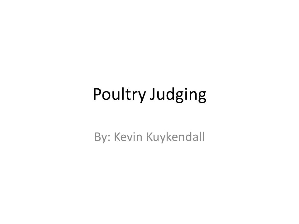 Poultry Judging By: Kevin Kuykendall