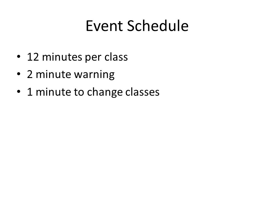 Event Schedule 12 minutes per class 2 minute warning