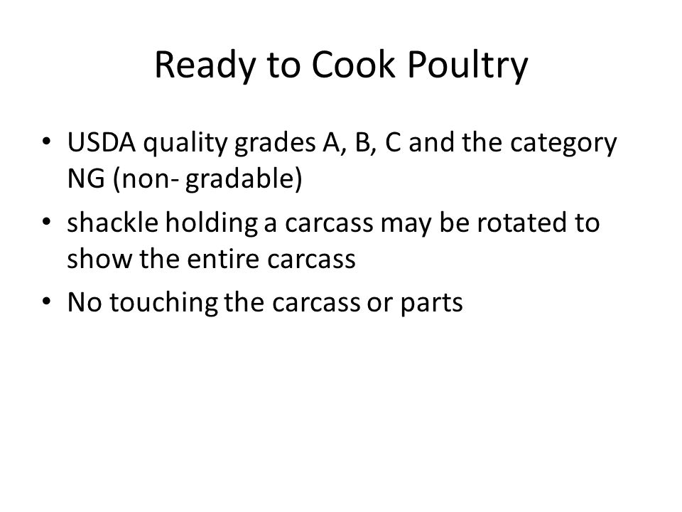 Ready to Cook Poultry USDA quality grades A, B, C and the category NG (non- gradable)