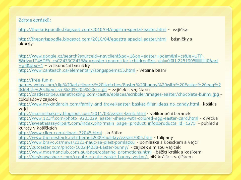 Zdroje obrázků: http://theparispoodle.blogspot.com/2010/04/eggstra-special-easter.html - vajíčka.