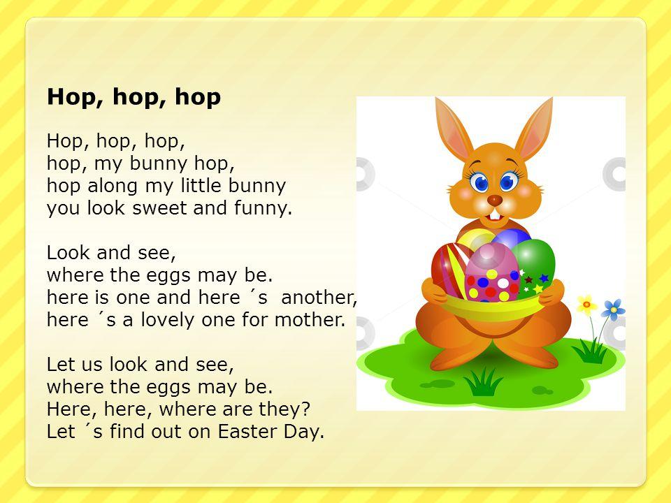 Hop, hop, hop Hop, hop, hop, hop, my bunny hop,