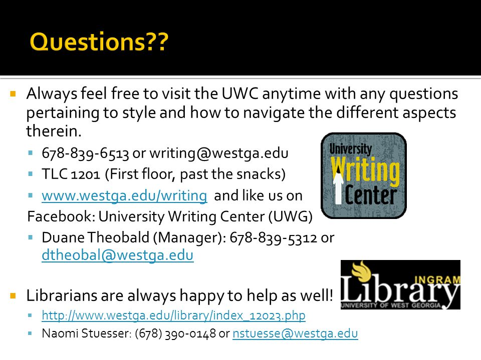 Questions Always feel free to visit the UWC anytime with any questions pertaining to style and how to navigate the different aspects therein.
