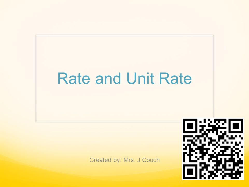 Rate and Unit Rate Created by: Mrs. J Couch