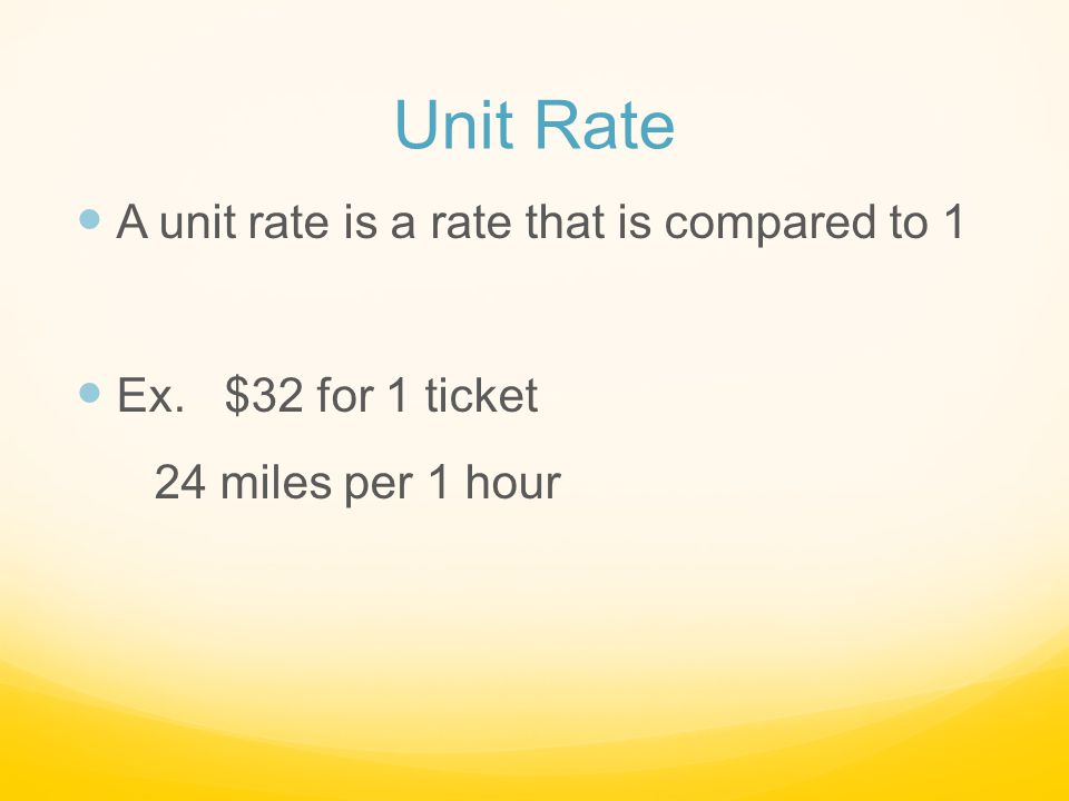 Unit Rate A unit rate is a rate that is compared to 1