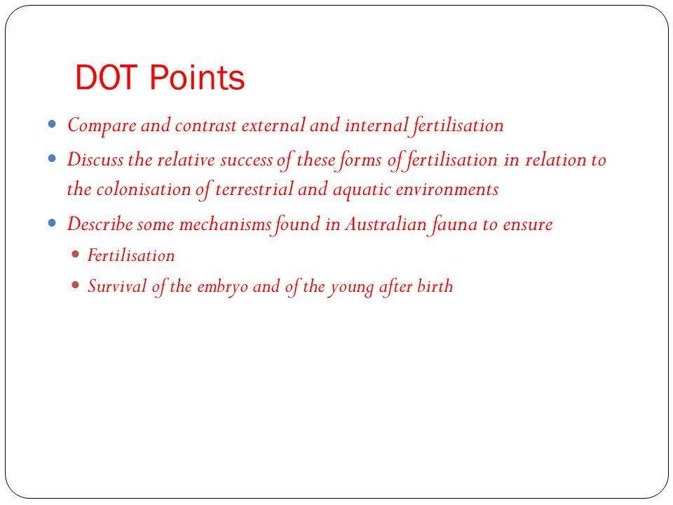 DOT Points Compare and contrast external and internal fertilisation