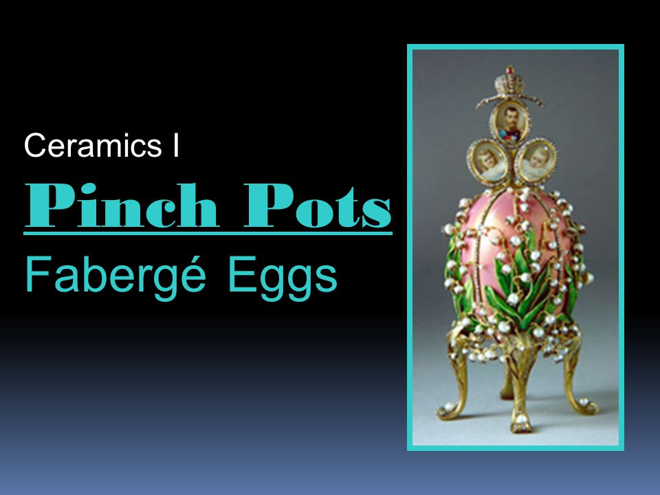 Pinch Pots Fabergé Eggs