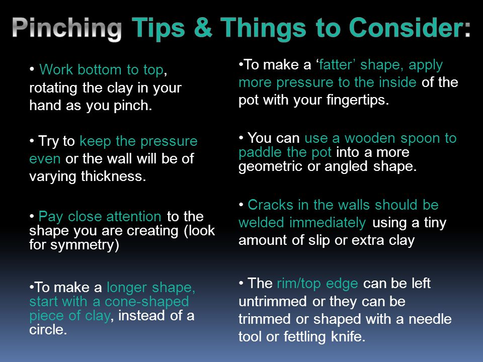 Pinching Tips & Things to Consider: