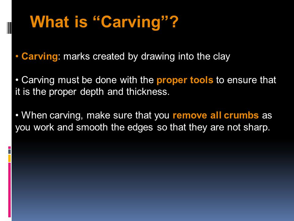 What is Carving Carving: marks created by drawing into the clay
