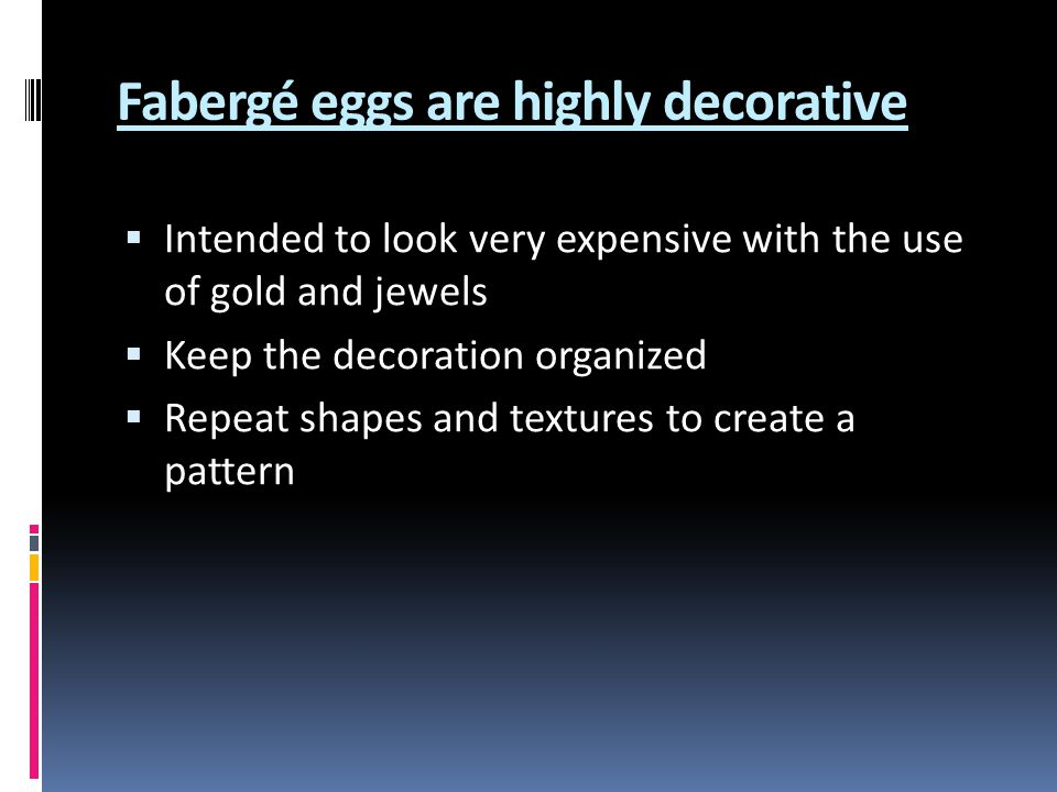 Fabergé eggs are highly decorative