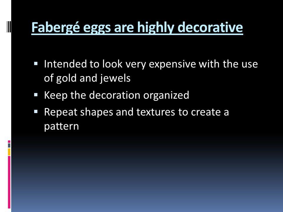 Fabergé eggs are highly decorative