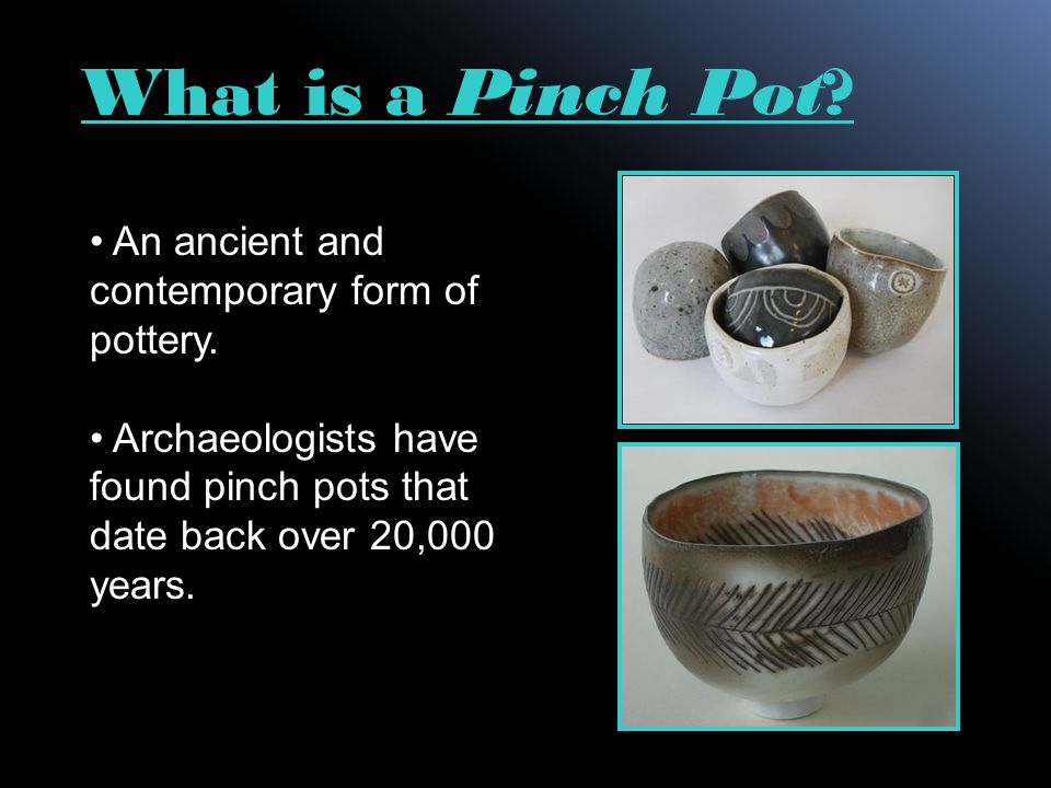 What is a Pinch Pot An ancient and contemporary form of pottery.