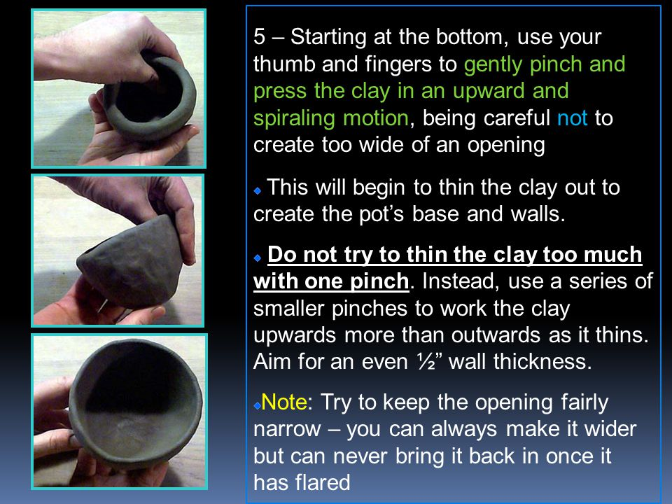 5 – Starting at the bottom, use your thumb and fingers to gently pinch and press the clay in an upward and spiraling motion, being careful not to create too wide of an opening