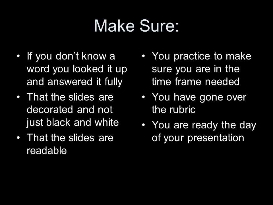 Make Sure: If you don't know a word you looked it up and answered it fully. That the slides are decorated and not just black and white.