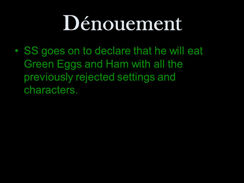 Dénouement SS goes on to declare that he will eat Green Eggs and Ham with all the previously rejected settings and characters.