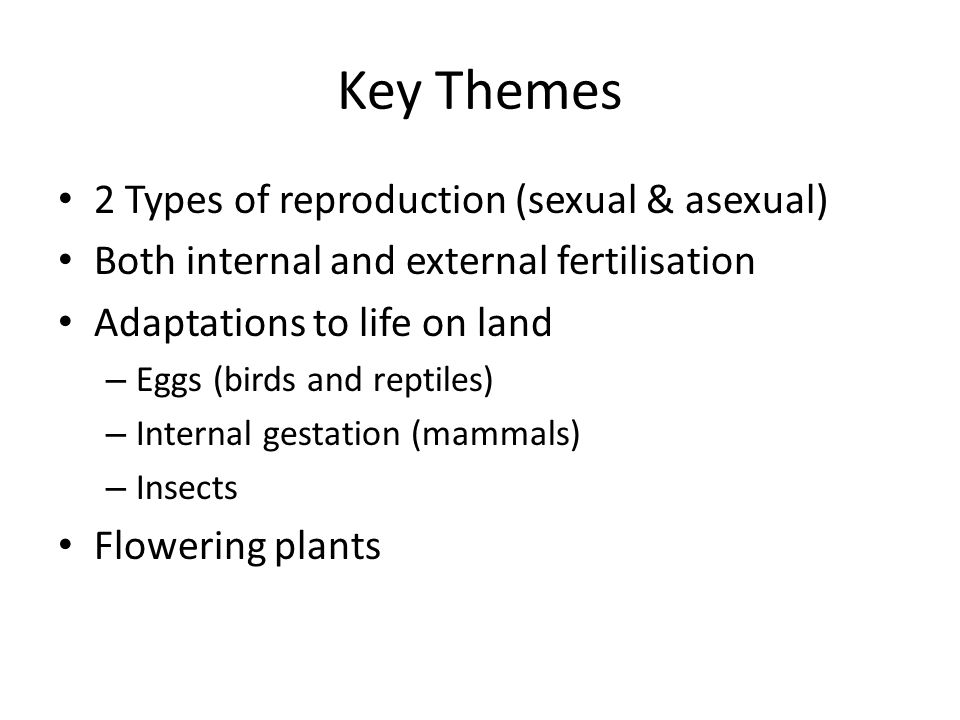 Key Themes 2 Types of reproduction (sexual & asexual)