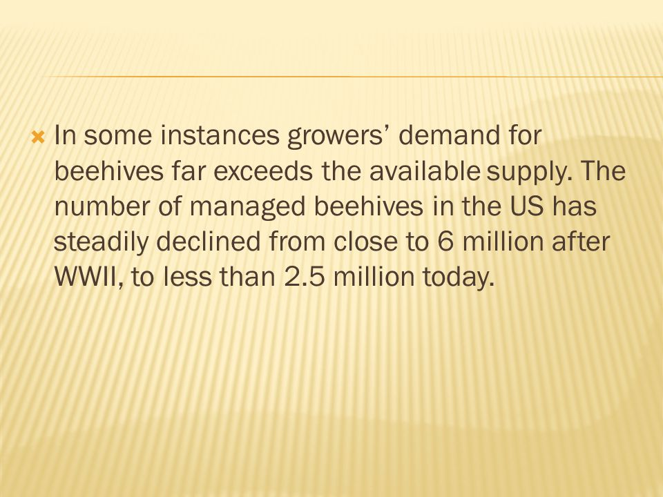 In some instances growers' demand for beehives far exceeds the available supply.
