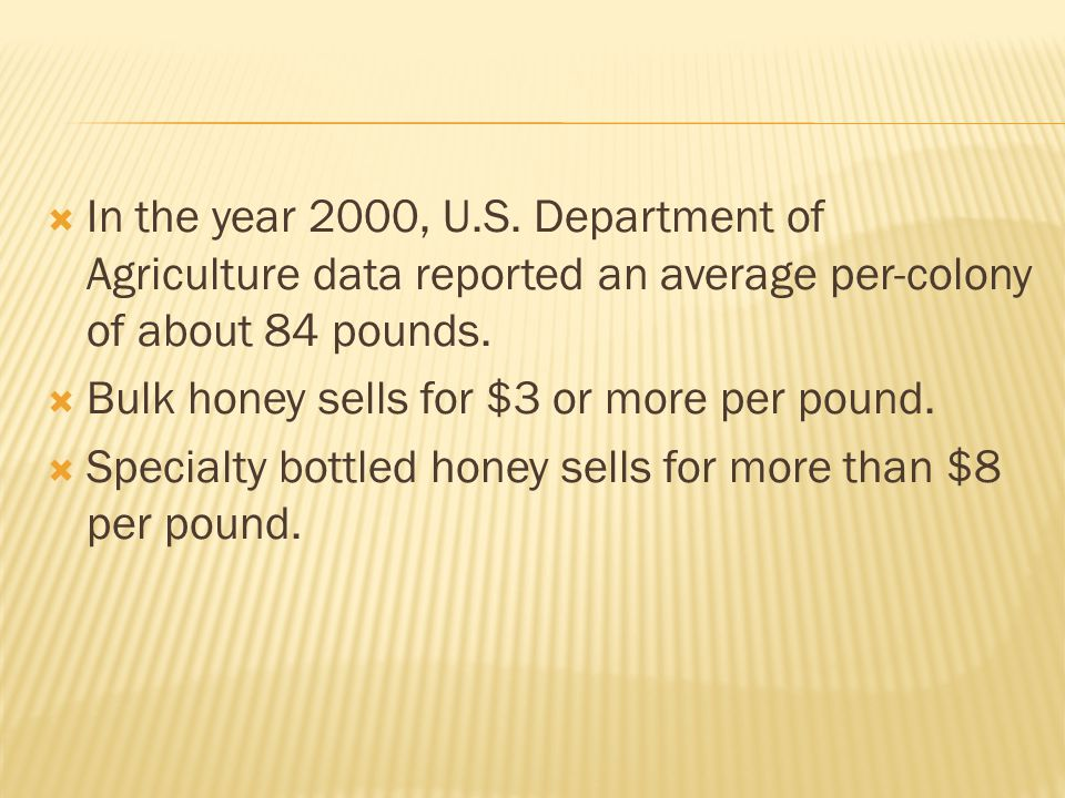 In the year 2000, U.S. Department of Agriculture data reported an average per-colony of about 84 pounds.