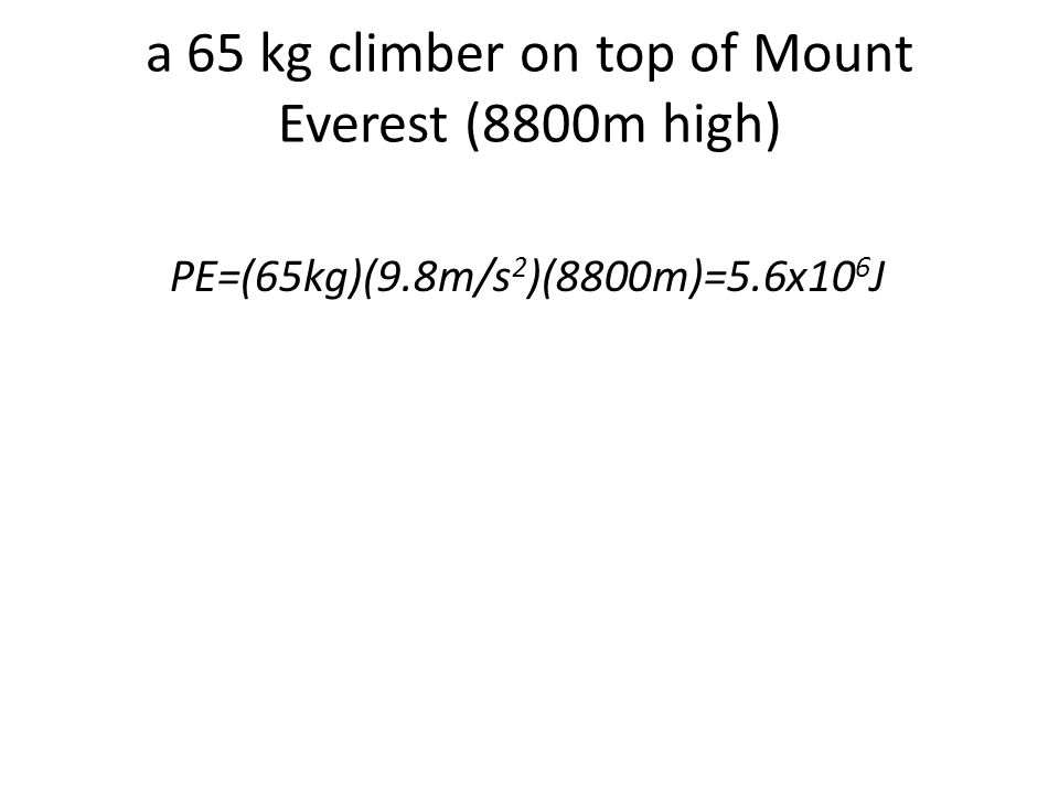 a 65 kg climber on top of Mount Everest (8800m high)