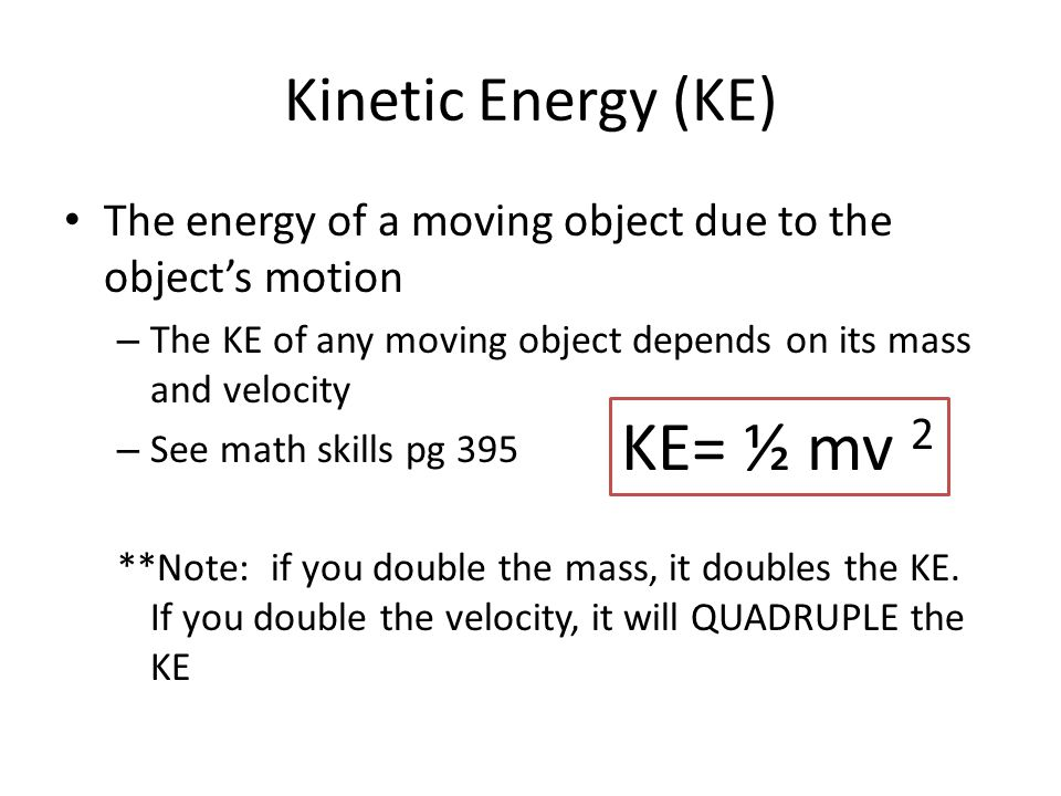 KE= ½ mv 2 Kinetic Energy (KE)