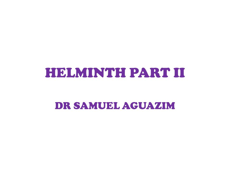 HELMINTH PART II DR SAMUEL AGUAZIM