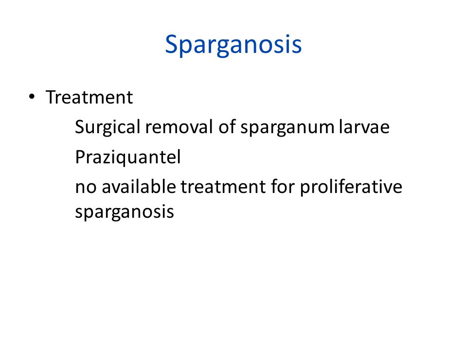 Sparganosis Treatment Surgical removal of sparganum larvae