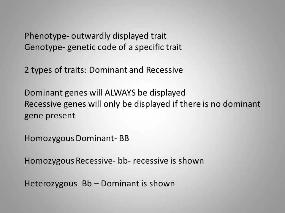 Phenotype- outwardly displayed trait