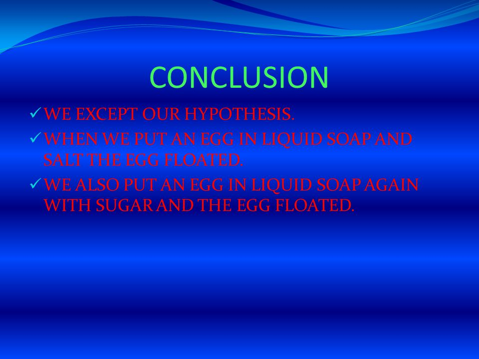 CONCLUSION WE EXCEPT OUR HYPOTHESIS.