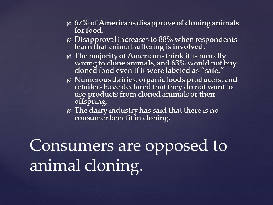 Consumers are opposed to animal cloning.