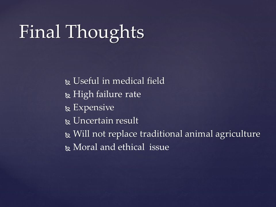 Final Thoughts Useful in medical field High failure rate Expensive
