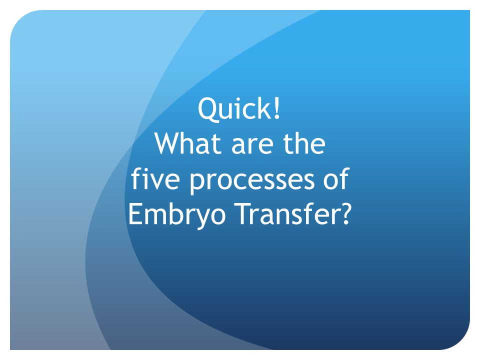 Quick! What are the five processes of Embryo Transfer