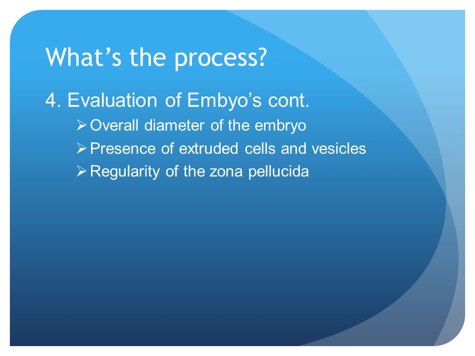 What's the process 4. Evaluation of Embyo's cont.