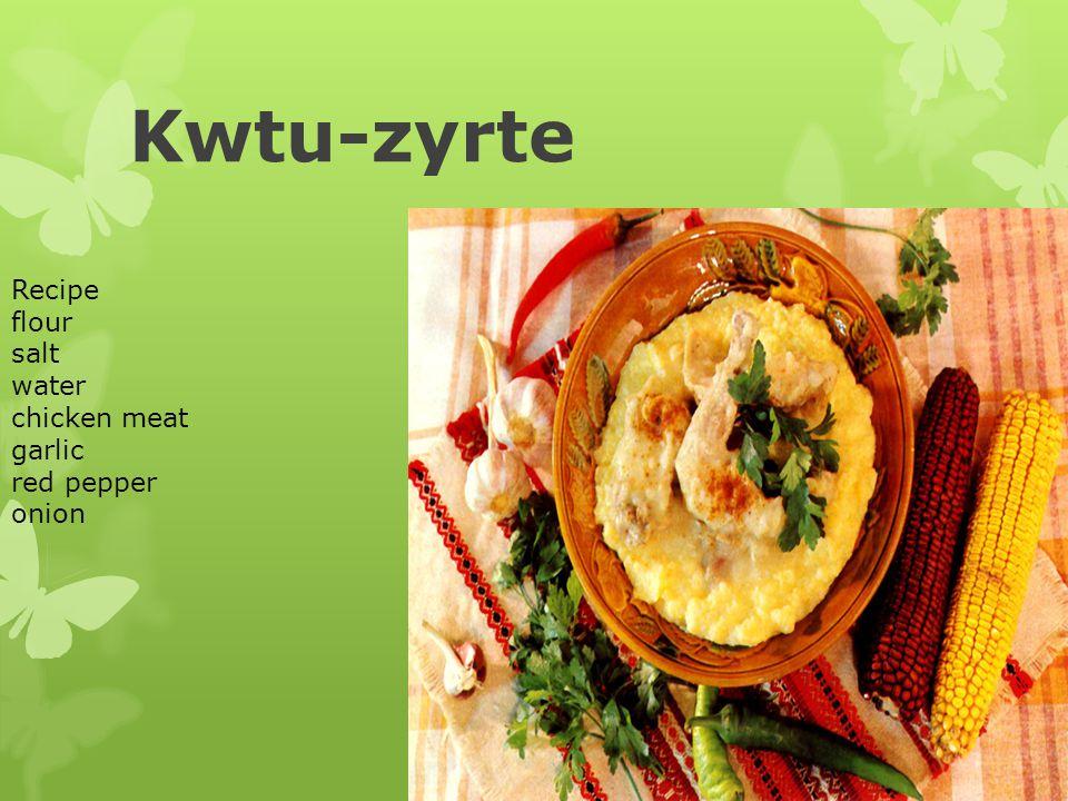 Kwtu-zyrte Recipe flour salt water chicken meat garlic red pepper