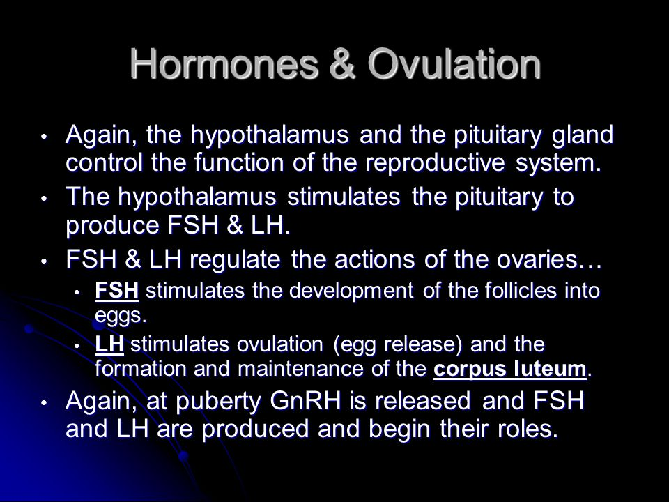 Hormones & Ovulation Again, the hypothalamus and the pituitary gland control the function of the reproductive system.