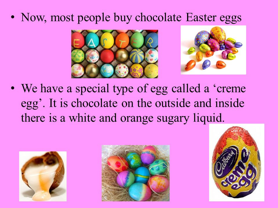 Now, most people buy chocolate Easter eggs