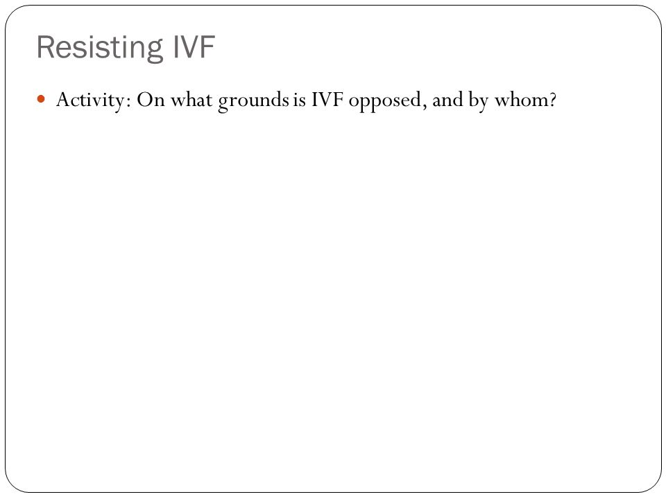 Resisting IVF Activity: On what grounds is IVF opposed, and by whom
