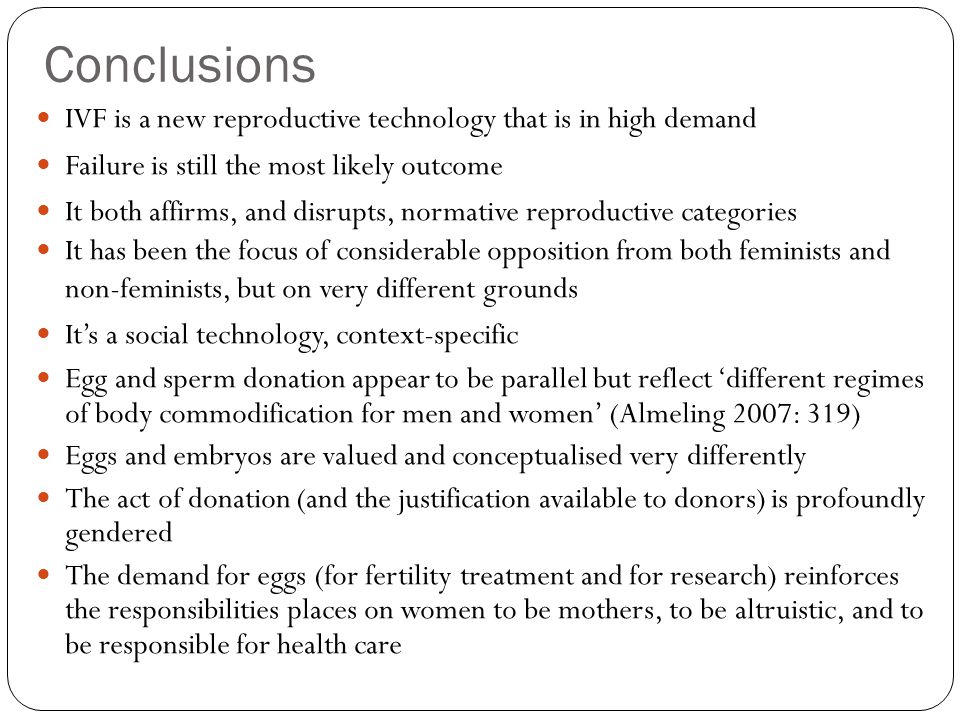 Conclusions IVF is a new reproductive technology that is in high demand. Failure is still the most likely outcome.