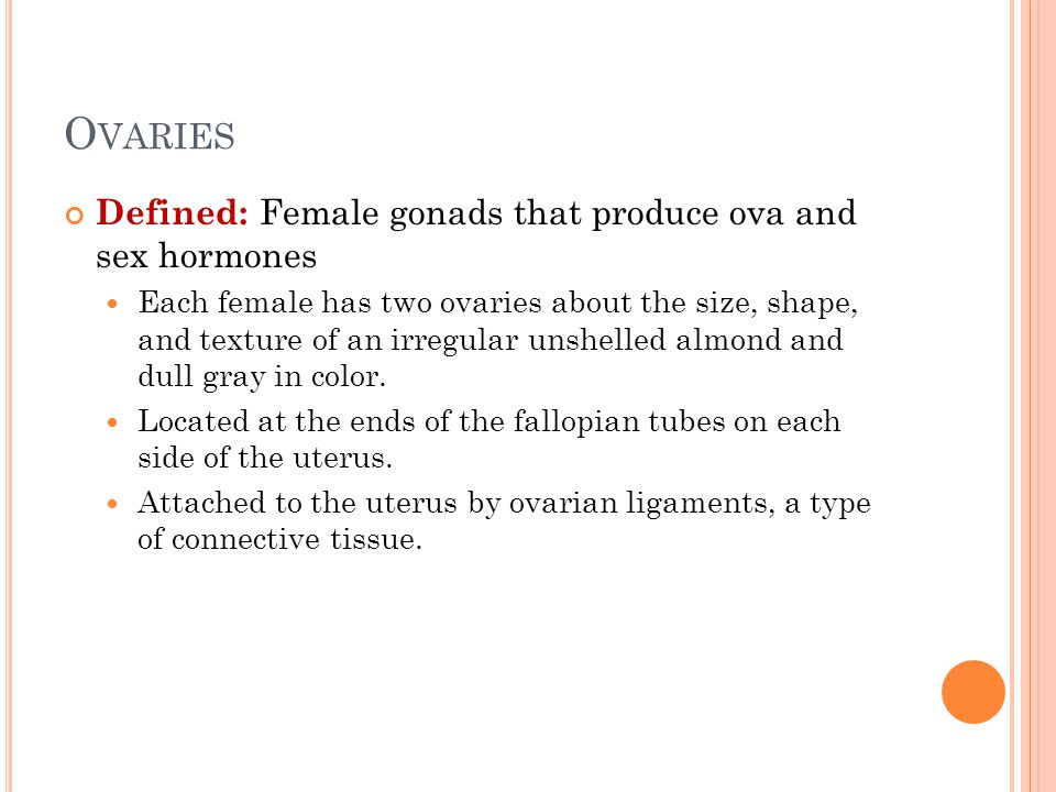 Ovaries Defined: Female gonads that produce ova and sex hormones