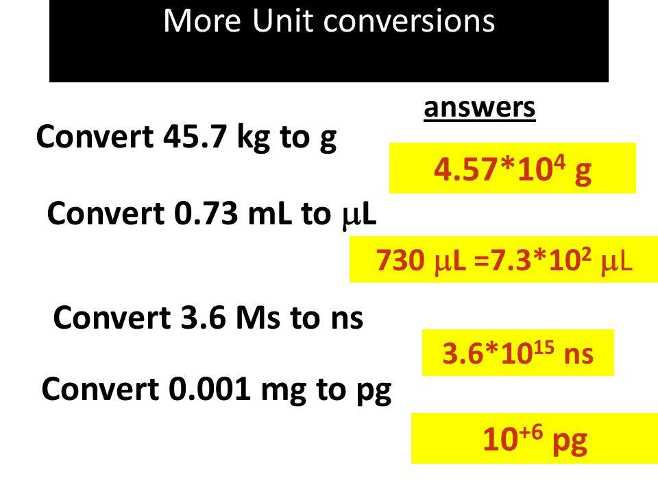 More Unit conversions Convert 45.7 kg to g 4.57*104 g