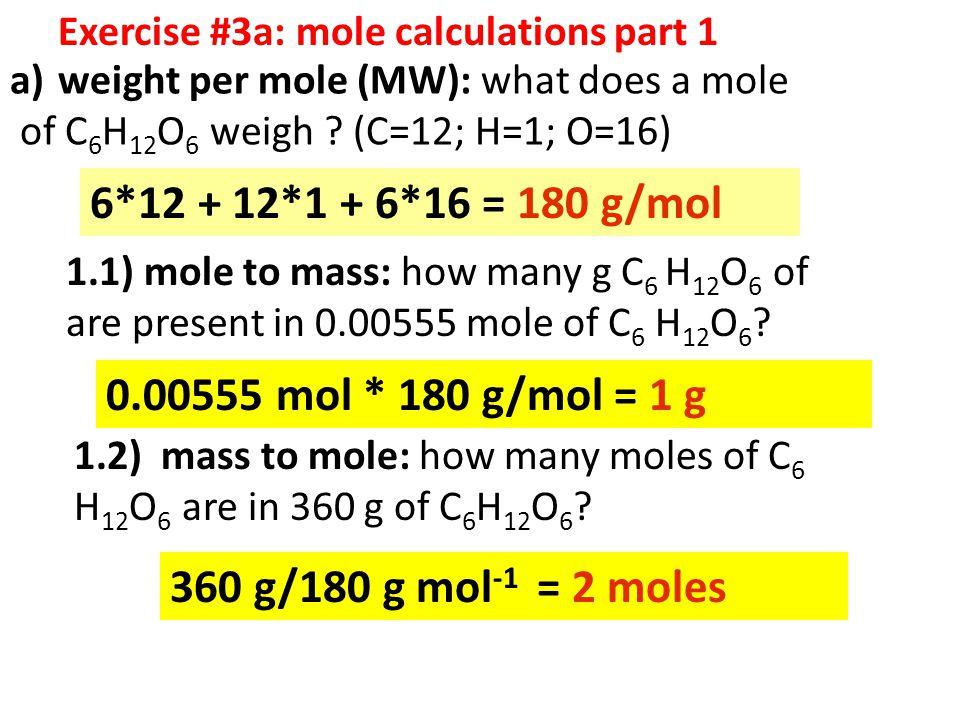 6*12 + 12*1 + 6*16 = 180 g/mol 0.00555 mol * 180 g/mol = 1 g