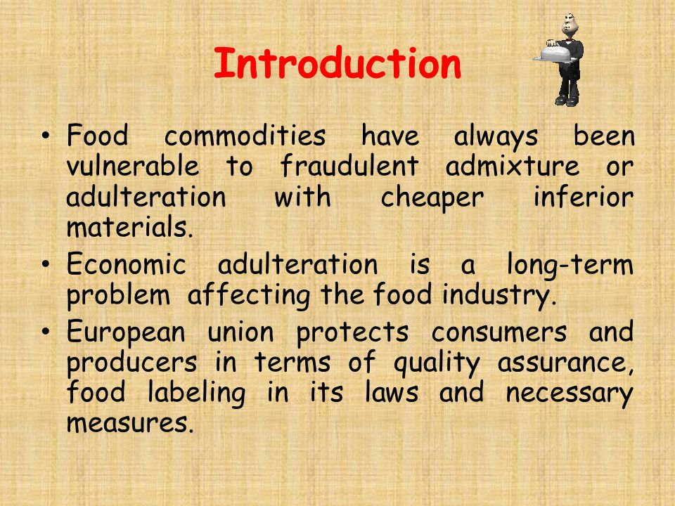 Introduction Food commodities have always been vulnerable to fraudulent admixture or adulteration with cheaper inferior materials.