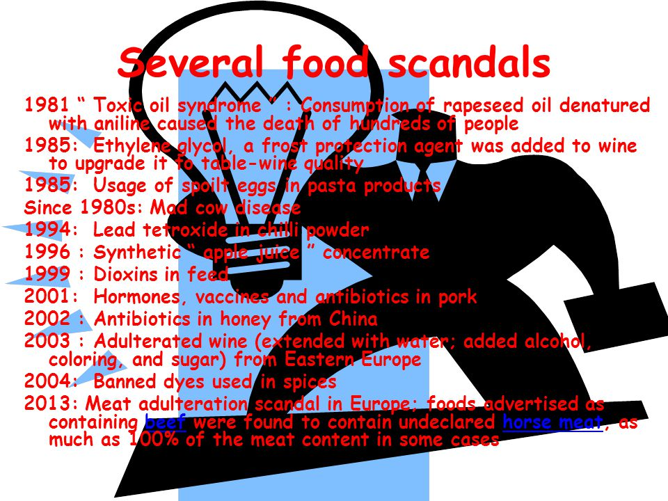 Several food scandals 1981 Toxic oil syndrome : Consumption of rapeseed oil denatured with aniline caused the death of hundreds of people.