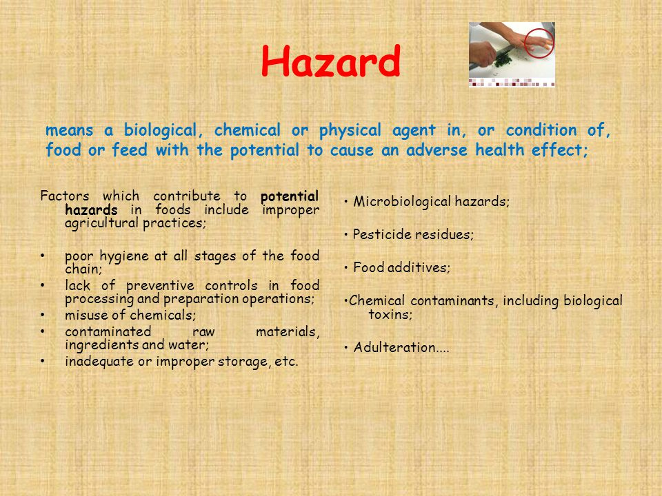 Hazard means a biological, chemical or physical agent in, or condition of, food or feed with the potential to cause an adverse health effect;