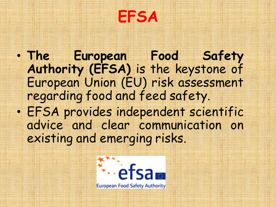 EFSA The European Food Safety Authority (EFSA) is the keystone of European Union (EU) risk assessment regarding food and feed safety.