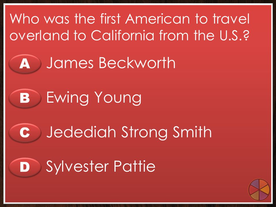 James Beckworth Ewing Young Jedediah Strong Smith Sylvester Pattie