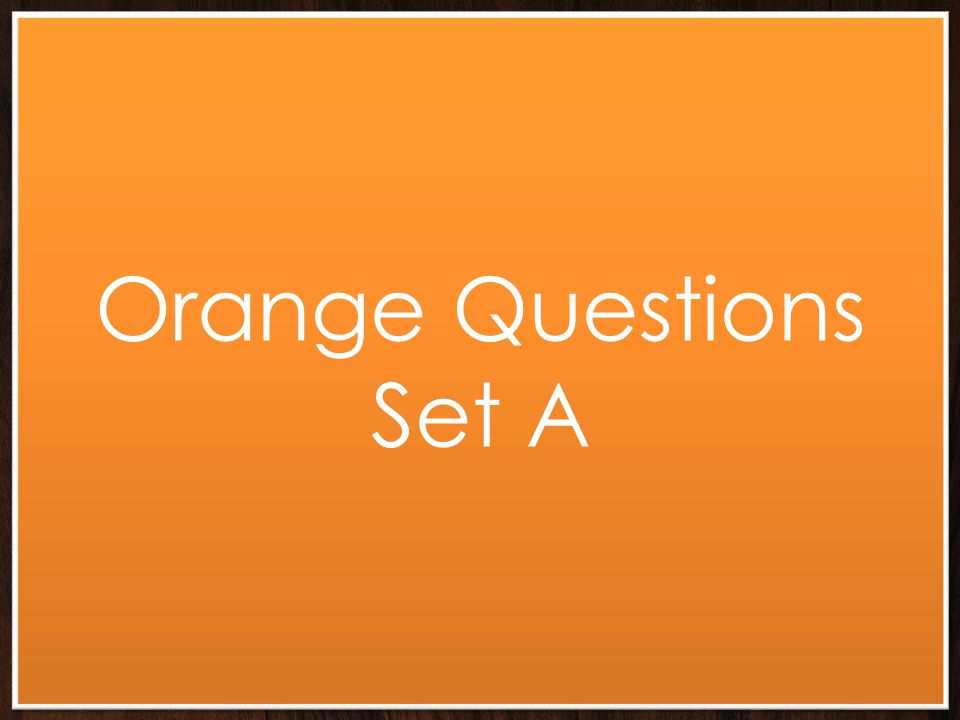 Orange Questions Set A